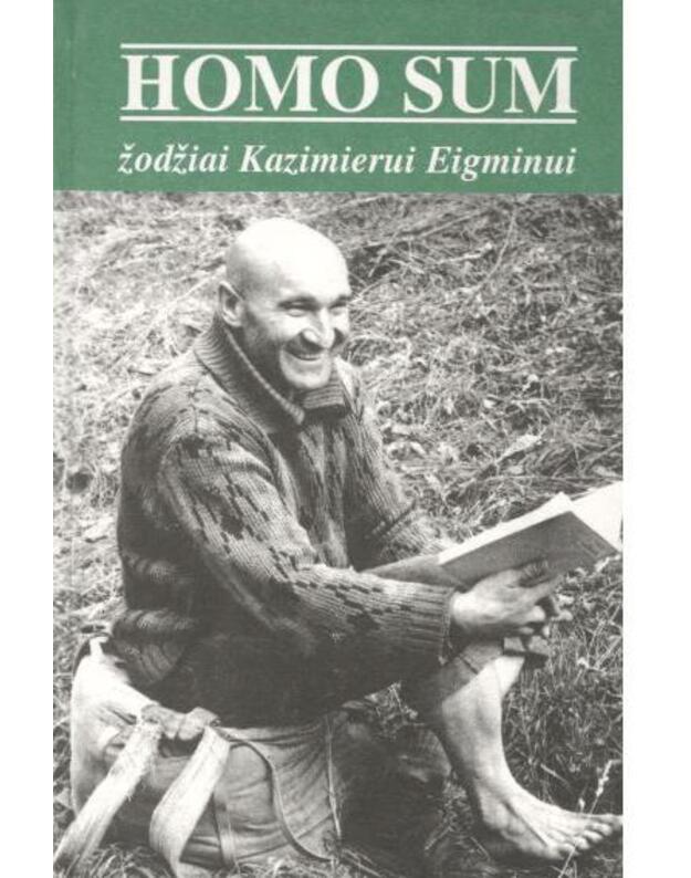 Homo Sum. Žodžiai Kazimierui Eigminui - sudarė: Klaudijus Driskius, Artūras Judžentis, Venantas Mačiekus