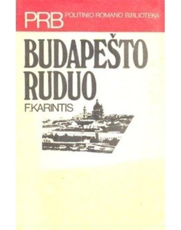 Budapešto ruduo (autentiški 1956 metų vengrų kontrevoliucijos įvykiai) / PRB - Karintis F.