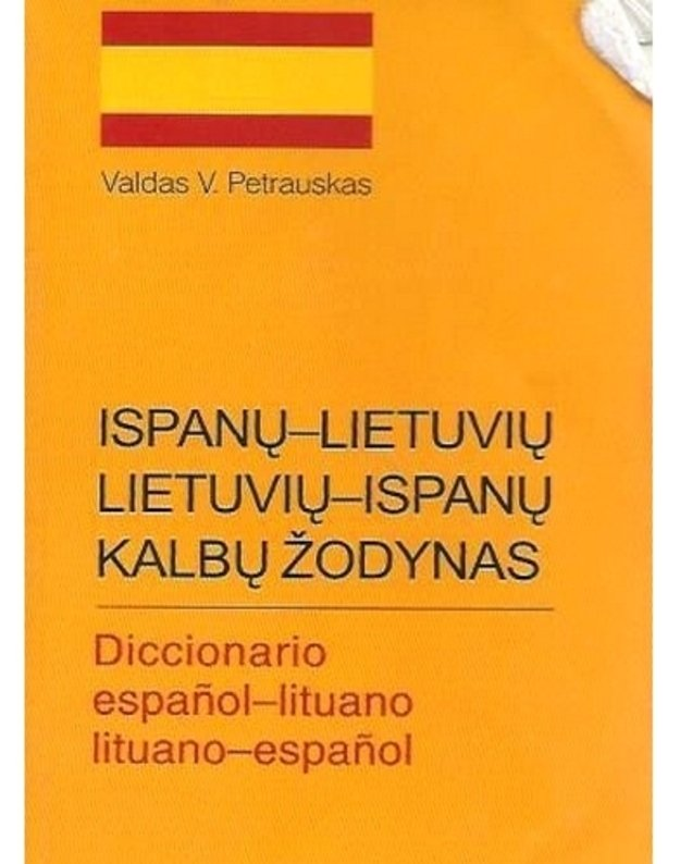 Ispanų-lietuvių ir lietuvių-ispanų žodynas / Diccionario espanol-litunao lituano-espanol - Petrauskas Valdas V.