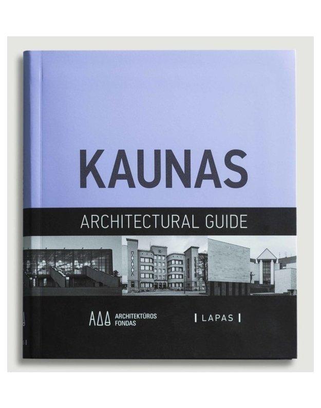 Kaunas, 1918-2016: an architectural guide - Bružas Almantas, Kančienė Jolita, Lukšionytė Nijolė, Petrulis Vaidas