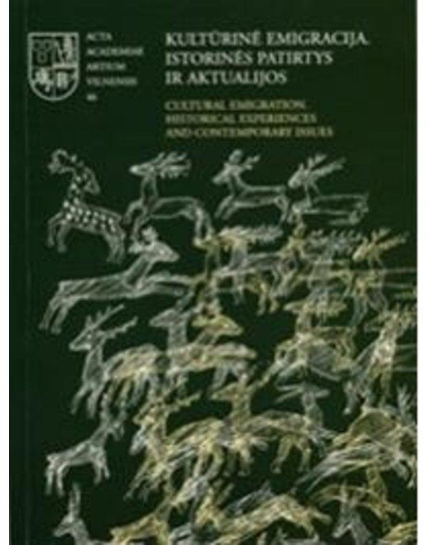 Kultūrinė emigracija. Istorinės patirtys ir aktualijos / Acta Academiae Artium Vilnensis 46 - Pleikienė Ieva, sudarytoja