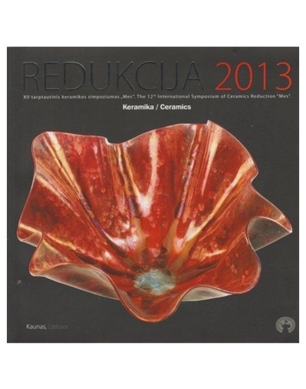 Redukcija 2013 / XII tarptautinis keramikos simpoziumas