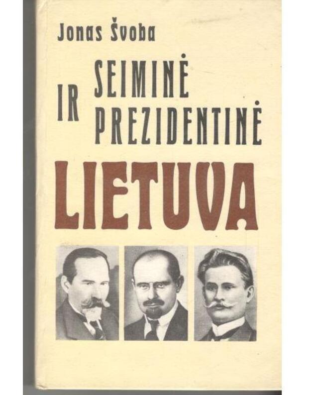 Seiminė ir prezidentinė Lietuva. Istorinė apybraiža - Švoba Jonas
